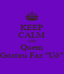 "KEEP CALM AND Quem Gostou Faz ""Uô"" - Personalised Poster A4 size"