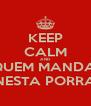 KEEP CALM AND QUEM MANDA  NESTA PORRA - Personalised Poster A4 size