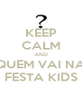 KEEP CALM AND QUEM VAI NA FESTA KIDS - Personalised Poster A4 size
