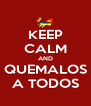 KEEP CALM AND QUEMALOS A TODOS - Personalised Poster A4 size