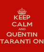 KEEP CALM AND QUENTIN TARANTi ON - Personalised Poster A4 size
