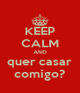 KEEP CALM AND quer casar comigo? - Personalised Poster A4 size