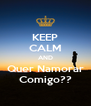 KEEP CALM AND Quer Namorar Comigo?? - Personalised Poster A4 size
