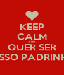 KEEP CALM AND QUER SER NOSSO PADRINHO? - Personalised Poster A4 size