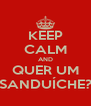 KEEP CALM AND QUER UM SANDUÍCHE? - Personalised Poster A4 size
