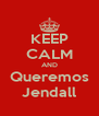 KEEP CALM AND Queremos Jendall - Personalised Poster A4 size