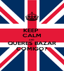 KEEP  CALM AND QUERES BAZAR COMIGO? - Personalised Poster A4 size