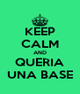 KEEP CALM AND QUERIA UNA BASE - Personalised Poster A4 size