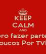 KEEP CALM AND Quero fazer parte do Loucos Por TVD - Personalised Poster A4 size
