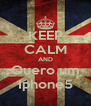 KEEP CALM AND Quero um Iphone5 - Personalised Poster A4 size