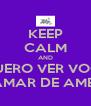 KEEP CALM AND QUERO VER VOCÊ ME CHAMAR DE AMENDOIN - Personalised Poster A4 size