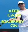 KEEP CALM AND QUERREY ON - Personalised Poster A4 size