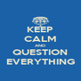 KEEP CALM AND QUESTION EVERYTHING - Personalised Poster A4 size