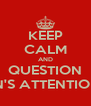 KEEP CALM AND QUESTION KRISTEN'S ATTENTION SPAN - Personalised Poster A4 size