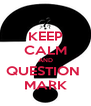 KEEP CALM AND QUESTION  MARK - Personalised Poster A4 size
