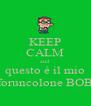 KEEP CALM and questo è il mio foruncolone BOB - Personalised Poster A4 size