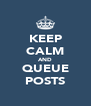 KEEP CALM AND QUEUE POSTS - Personalised Poster A4 size