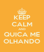 KEEP CALM AND QUICA ME OLHANDO - Personalised Poster A4 size