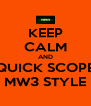 KEEP CALM AND QUICK SCOPE MW3 STYLE - Personalised Poster A4 size