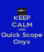 KEEP CALM AND Quick Scope Onyx - Personalised Poster A4 size