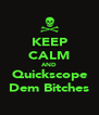 KEEP CALM AND Quickscope Dem Bitches - Personalised Poster A4 size