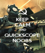 KEEP CALM AND QUICKSCOPE NOOBS - Personalised Poster A4 size