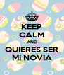 KEEP CALM AND QUIERES SER MI NOVIA - Personalised Poster A4 size