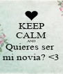 KEEP CALM AND Quieres ser  mi novia? <3 - Personalised Poster A4 size