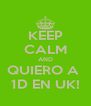 KEEP CALM AND QUIERO A  1D EN UK! - Personalised Poster A4 size