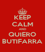 KEEP CALM AND QUIERO BUTIFARRA - Personalised Poster A4 size