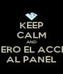 KEEP CALM AND QUIERO EL ACCESO AL PANEL - Personalised Poster A4 size