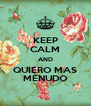 KEEP CALM AND QUIERO MAS MENUDO - Personalised Poster A4 size