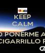 KEEP CALM AND QUIERO PONERME A BEBER Y UN CIGARRILLO FUMAR - Personalised Poster A4 size