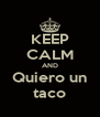 KEEP CALM AND Quiero un taco - Personalised Poster A4 size
