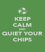 KEEP CALM AND QUIET YOUR CHIPS - Personalised Poster A4 size