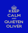 KEEP CALM AND QUIETEN OLIVER - Personalised Poster A4 size