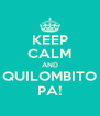 KEEP CALM AND QUILOMBITO PA! - Personalised Poster A4 size
