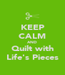KEEP CALM AND Quilt with Life's Pieces - Personalised Poster A4 size
