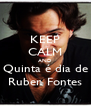 KEEP CALM AND Quinta é dia de Ruben Fontes - Personalised Poster A4 size