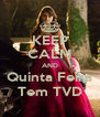 KEEP CALM AND Quinta Feira Tem TVD - Personalised Poster A4 size