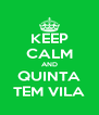 KEEP CALM AND QUINTA TEM VILA - Personalised Poster A4 size