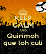 KEEP CALM AND Quirimoh que loh culí - Personalised Poster A4 size