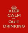 KEEP CALM AND QUIT DRINKING - Personalised Poster A4 size