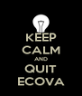 KEEP CALM AND QUIT ECOVA - Personalised Poster A4 size