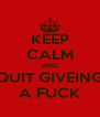 KEEP CALM AND QUIT GIVEING A FUCK - Personalised Poster A4 size