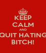 KEEP CALM AND QUIT HATING BITCH! - Personalised Poster A4 size