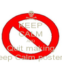 KEEP CALM AND Quit making Keep Calm posters! - Personalised Poster A4 size