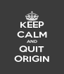 KEEP CALM AND QUIT ORIGIN - Personalised Poster A4 size