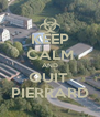 KEEP CALM AND QUIT  PIERRARD - Personalised Poster A4 size