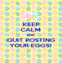 KEEP CALM AND QUIT POSTING YOUR EGGS! - Personalised Poster A4 size